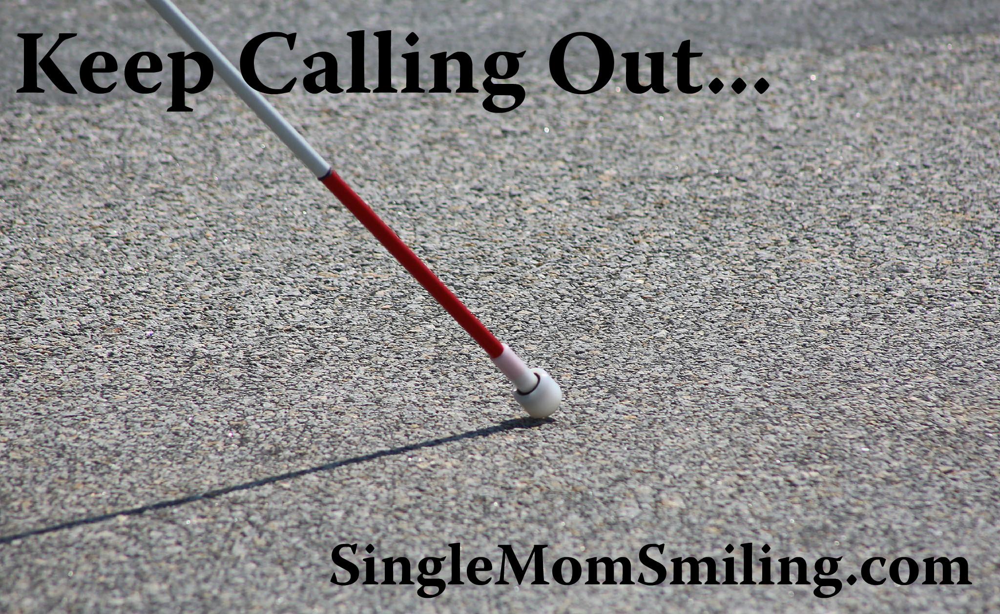 Keep Calling Out - Gospel Blind Man Cane - Single Mom Smiling