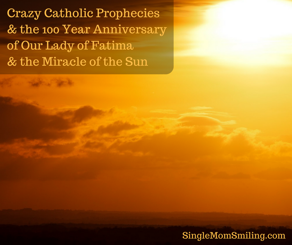 Sunrise - Crazy Catholic Prophecies & the 100 Year Anniversary of Our Lady of Fatima & the Miracle of the Sun